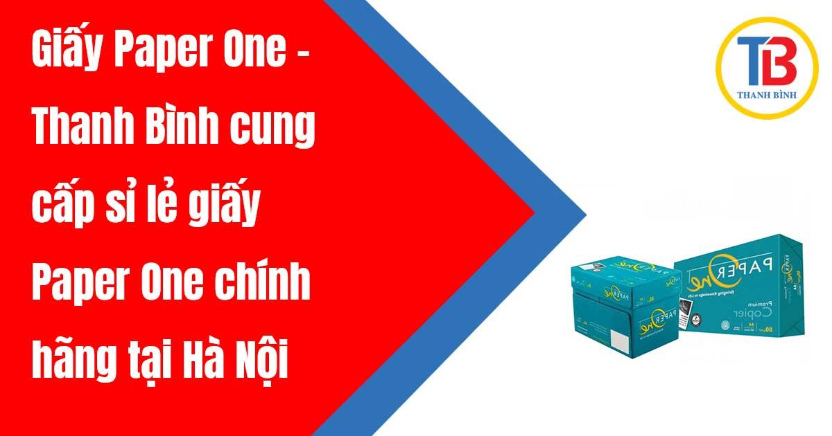 Giấy Paper One - Thanh Bình cung cấp sỉ lẻ giấy Paper One chính hãng tại Hà Nội