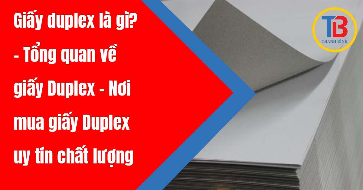 Giấy duplex là gì? - Tổng quan về giấy Duplex - Nơi mua giấy Duplex uy tín chất lượng